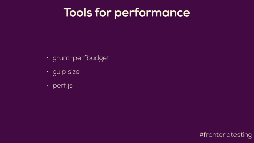 #frontendtesting Tools for performance • grunt-...