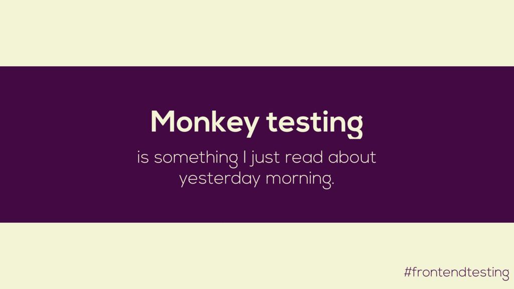#frontendtesting Monkey testing is something I ...
