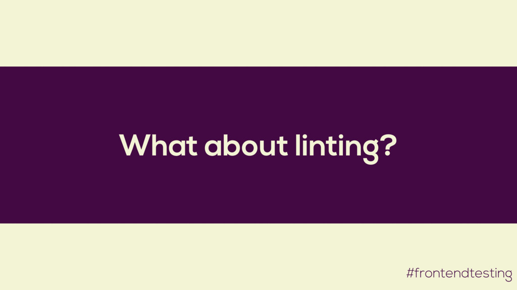 What about linting? #frontendtesting