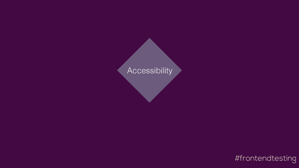 #frontendtesting Accessibility