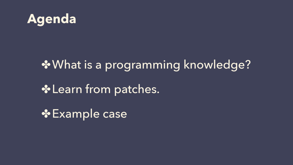 Agenda ✤What is a programming knowledge? ✤Learn...