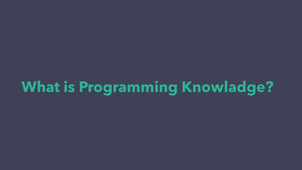 What is Programming Knowladge?