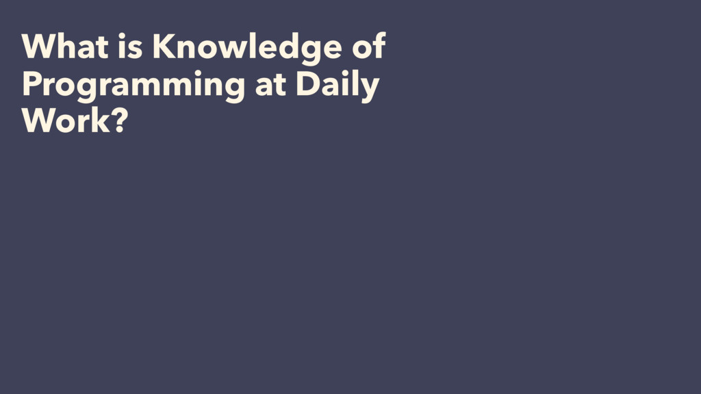 What is Knowledge of Programming at Daily Work?
