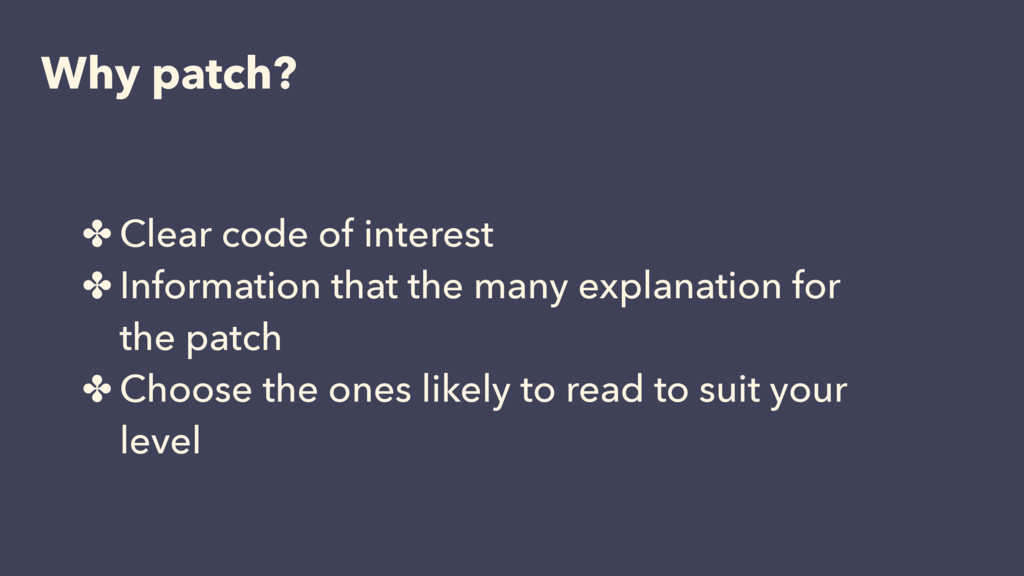 Why patch? ✤ Clear code of interest ✤ Informati...