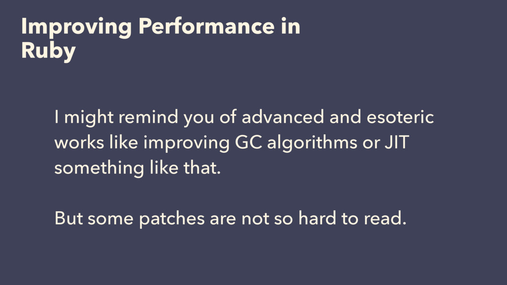 Improving Performance in Ruby I might remind yo...