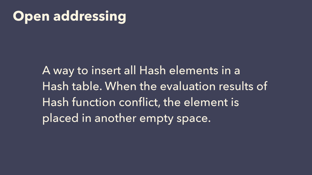 Open addressing A way to insert all Hash elemen...