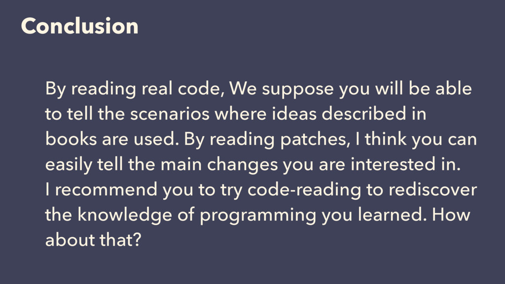 Conclusion By reading real code, We suppose you...