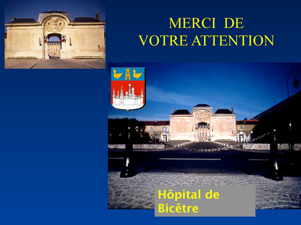 MERCI DE VOTRE ATTENTION Hôpital de Bicêtre