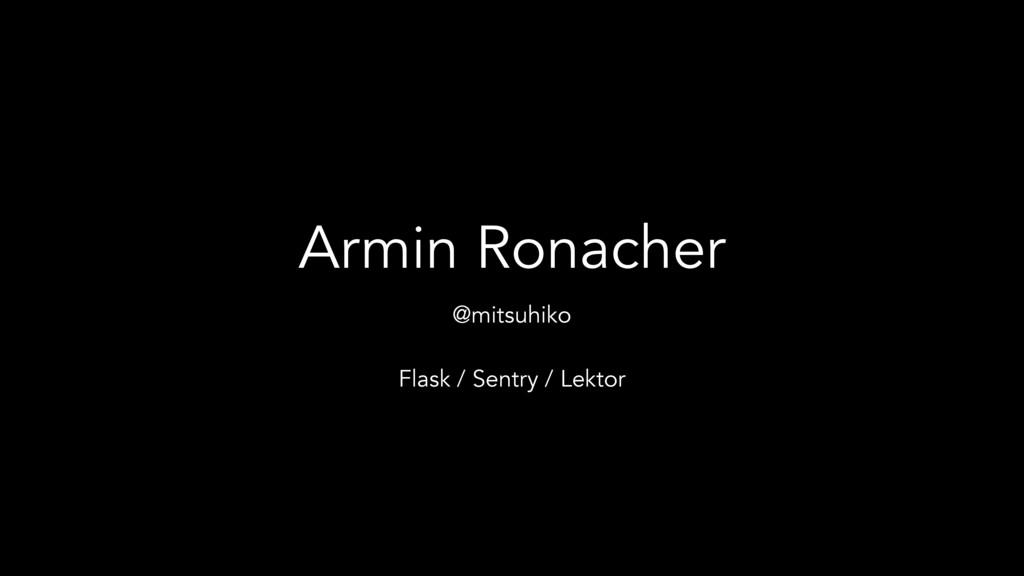 Armin Ronacher @mitsuhiko Flask / Sentry / Lekt...