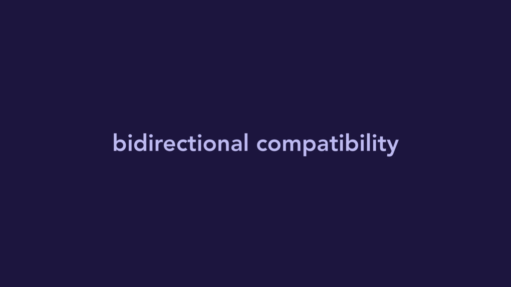 bidirectional compatibility