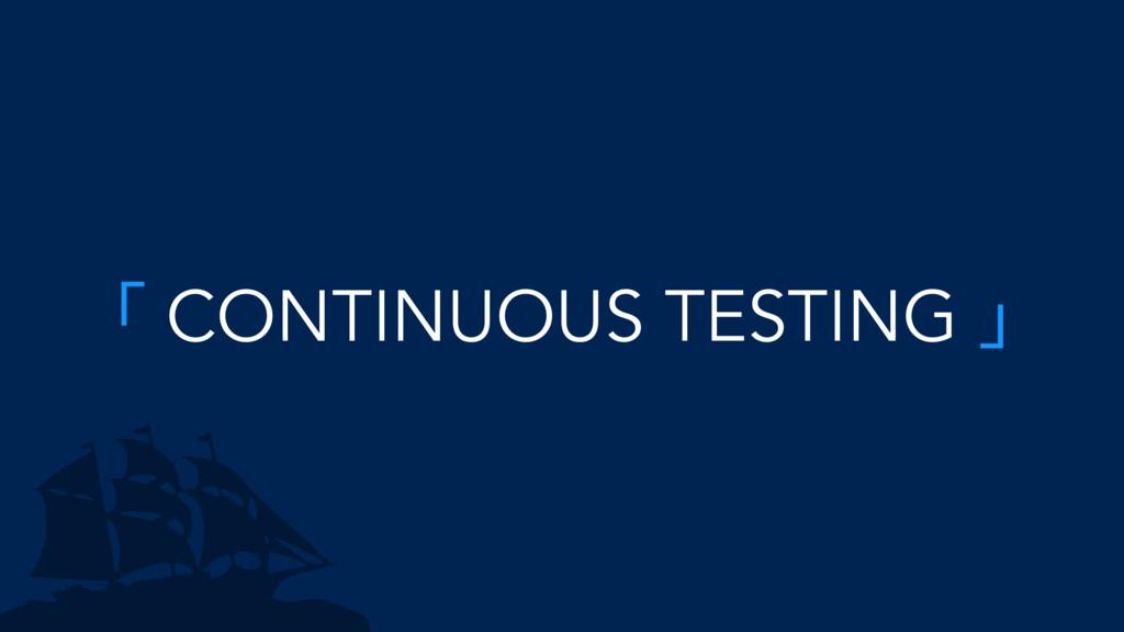 ̿ CONTINUOUS TESTING ̀