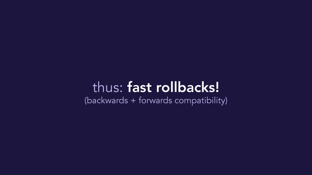 thus: fast rollbacks! (backwards + forwards com...