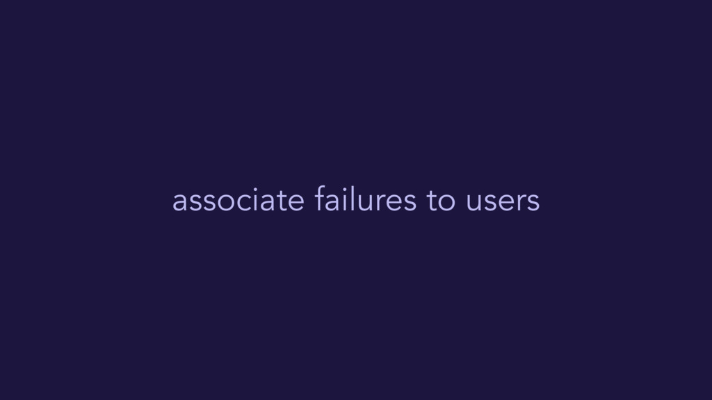 associate failures to users