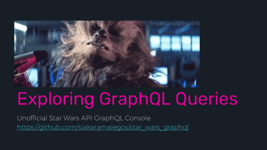 Exploring GraphQL Queries Unofficial Star Wars ...