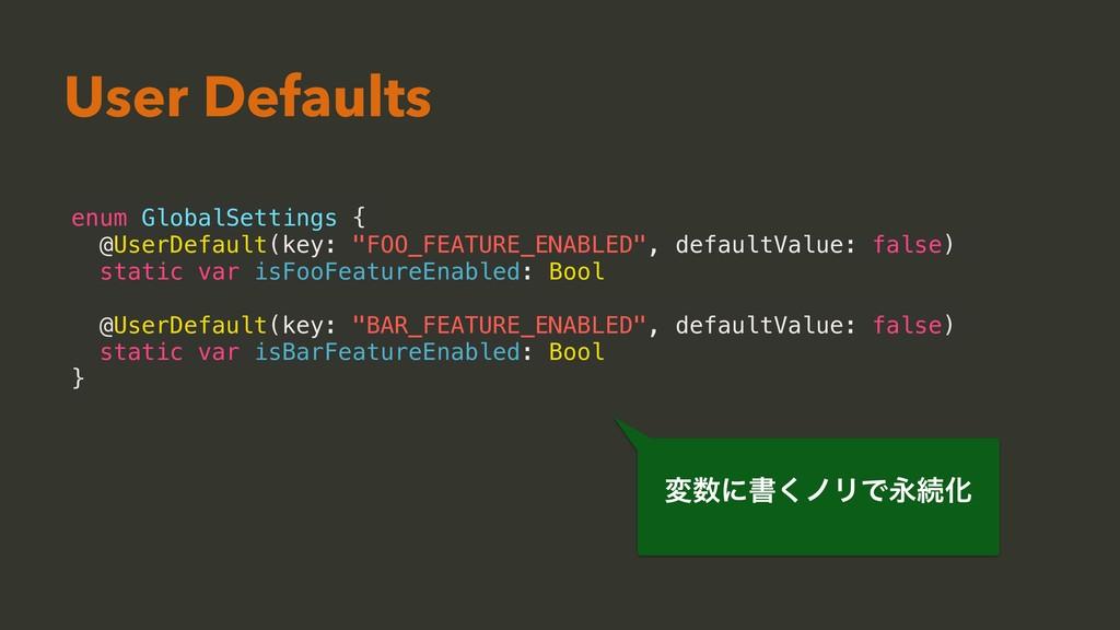 """enum GlobalSettings { @UserDefault(key: """"FOO_FE..."""