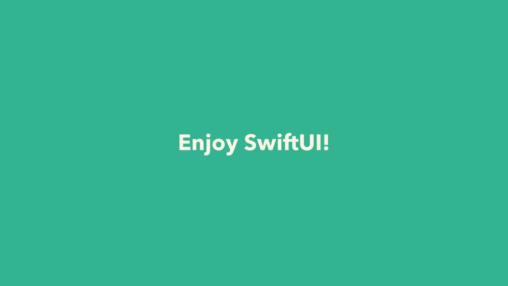 Enjoy SwiftUI!