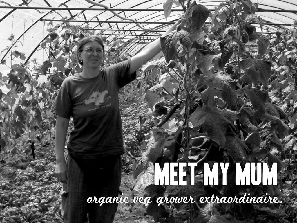 Meet my mum organic veg grower extraordinaire.