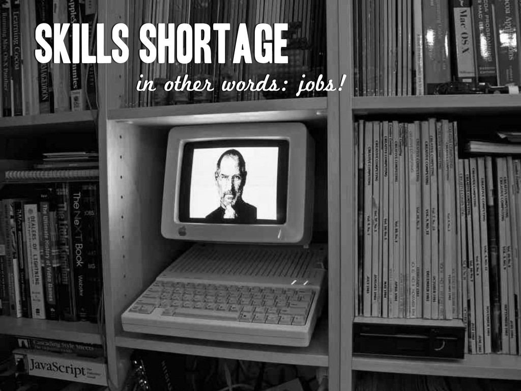 Skills shortage in other words: jobs!