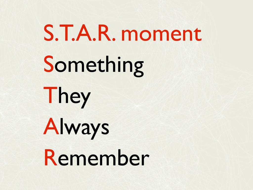 S.T.A.R. moment Something They Always Remember