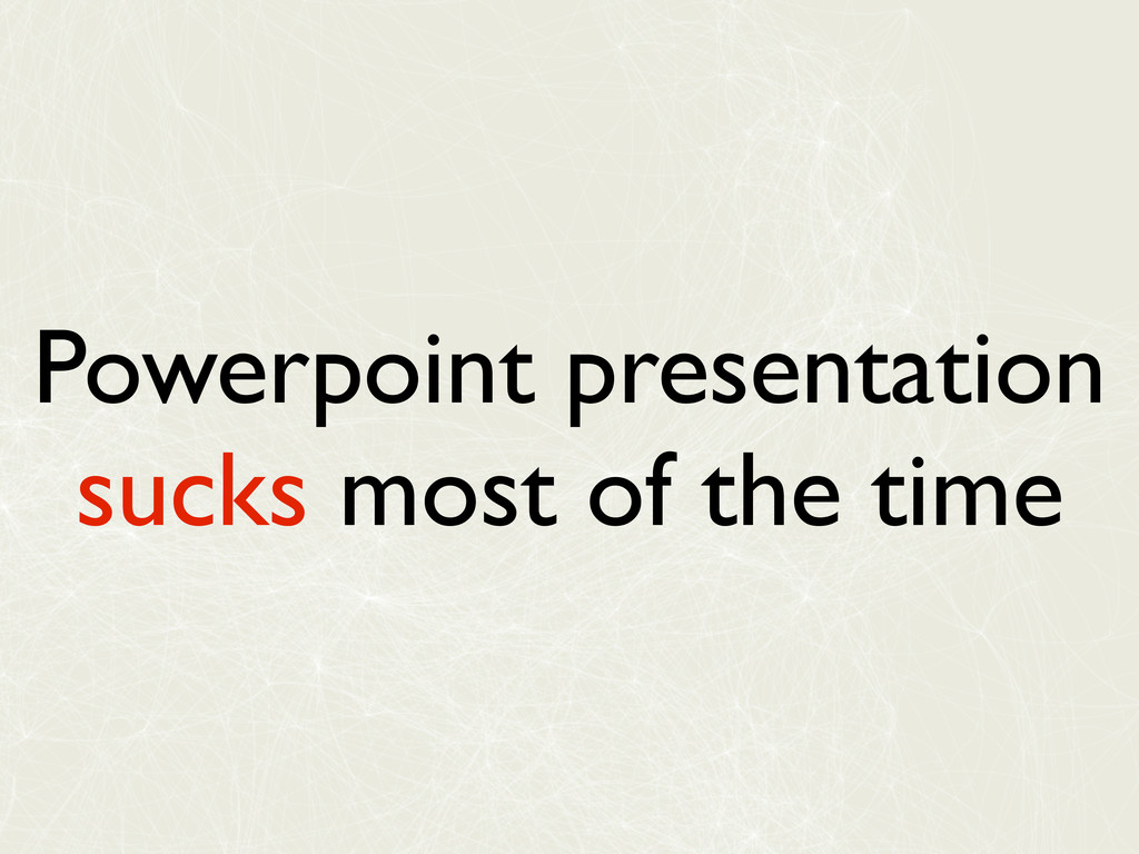 Powerpoint presentation sucks most of the time