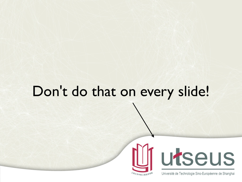 Don't do that on every slide!
