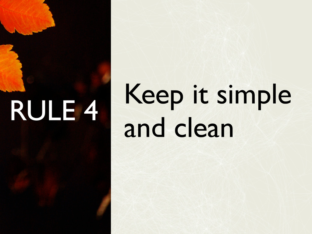RULE 4 Keep it simple and clean