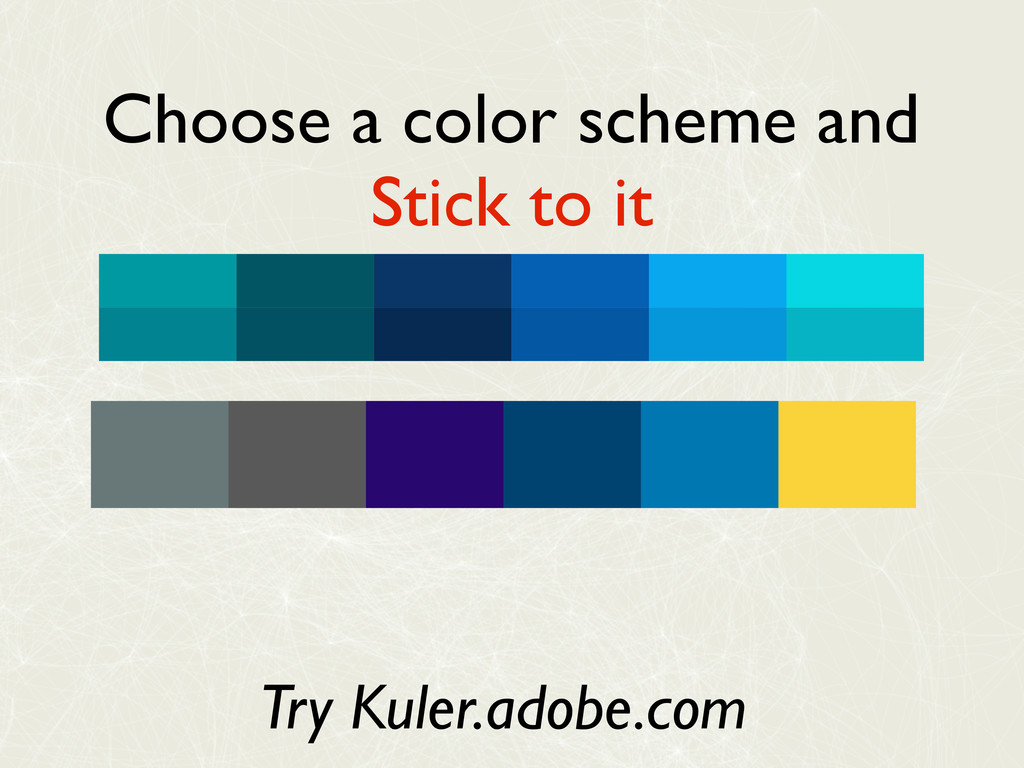 Choose a color scheme and Stick to it Try Kuler...