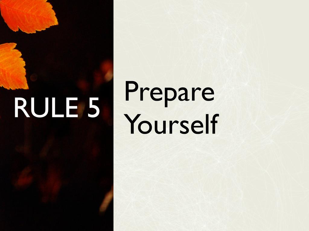 RULE 5 Prepare Yourself