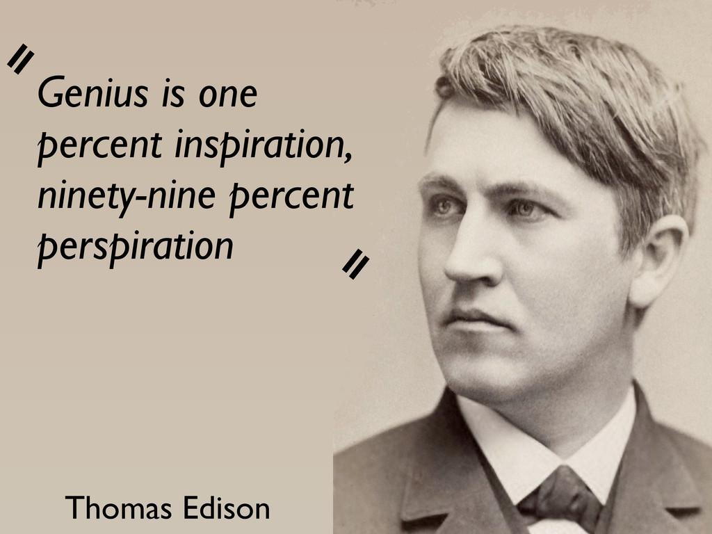 Genius is one percent inspiration, ninety-nine ...