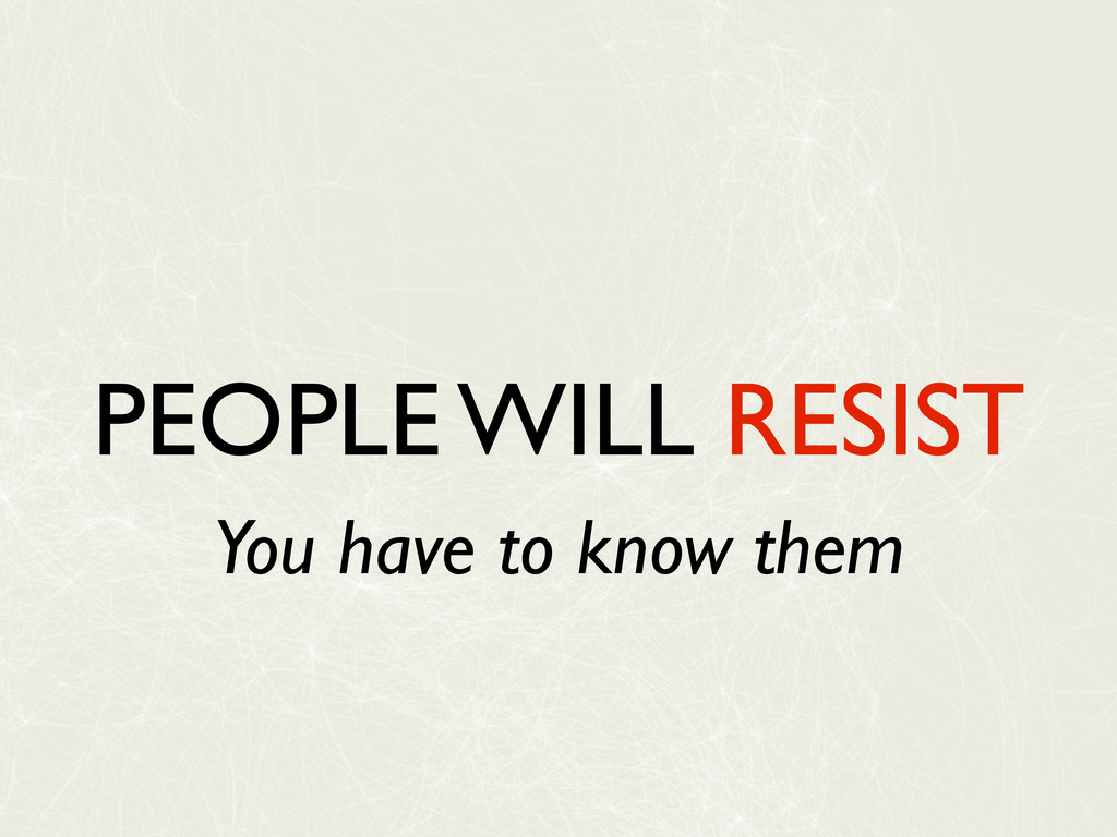 PEOPLE WILL RESIST You have to know them