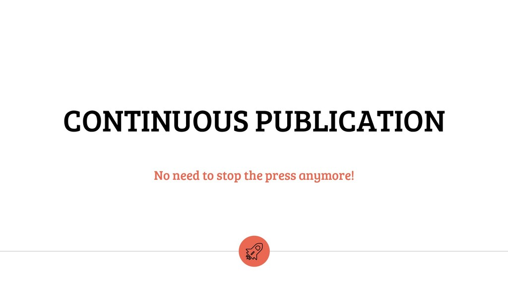 CONTINUOUS PUBLICATION No need to stop the pres...