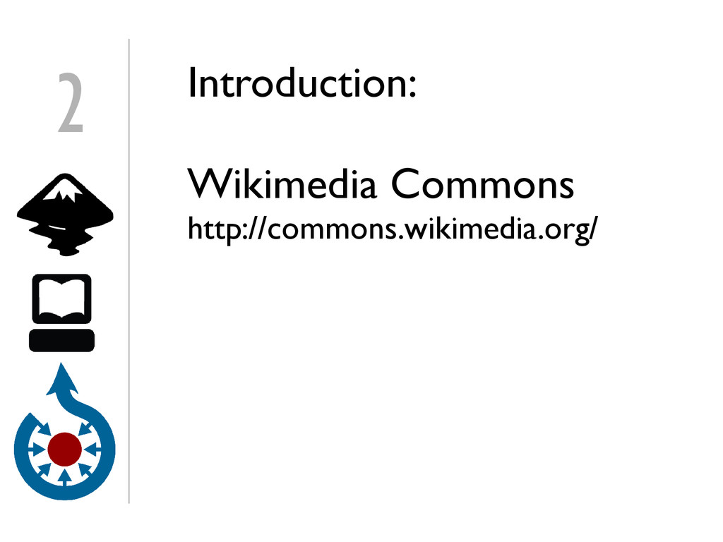 Introduction: Wikimedia Commons http://commons....