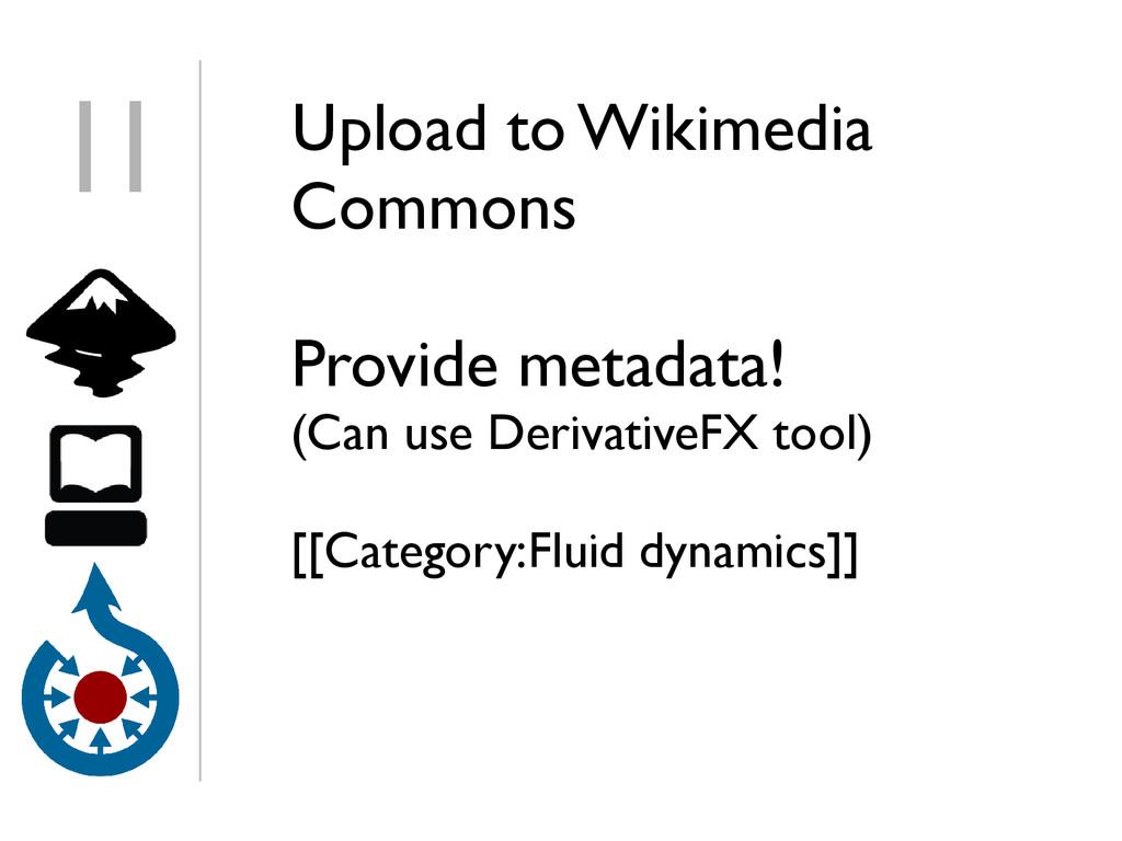 Upload to Wikimedia Commons Provide metadata! (...