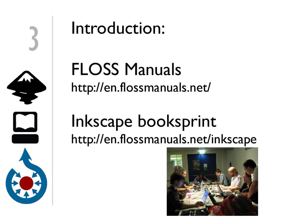 3 Introduction: FLOSS Manuals http://en.flossma...