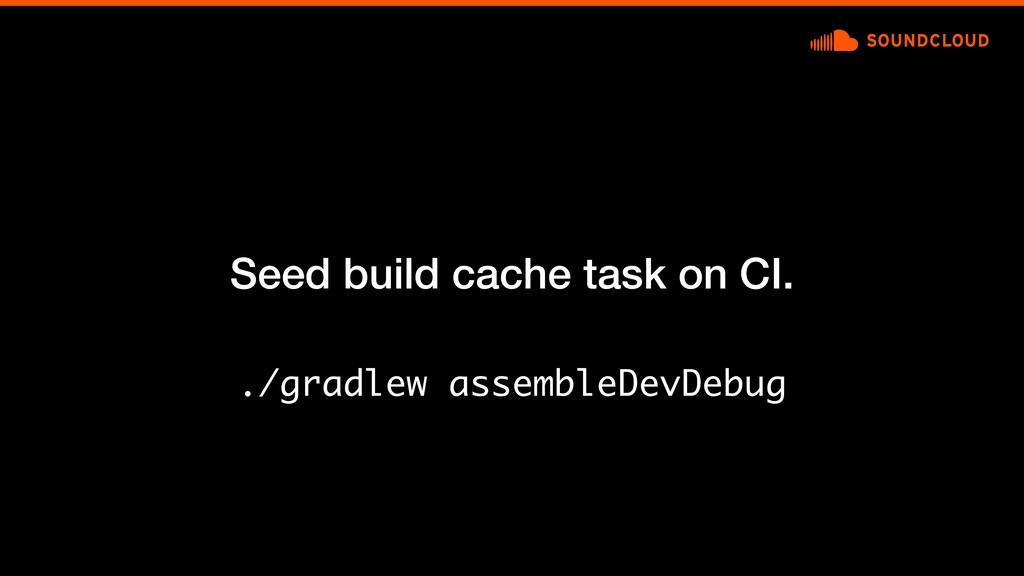 Seed build cache task on CI. ./gradlew assemble...