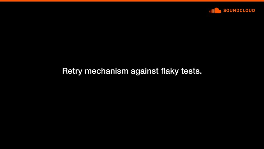 Retry mechanism against flaky tests.
