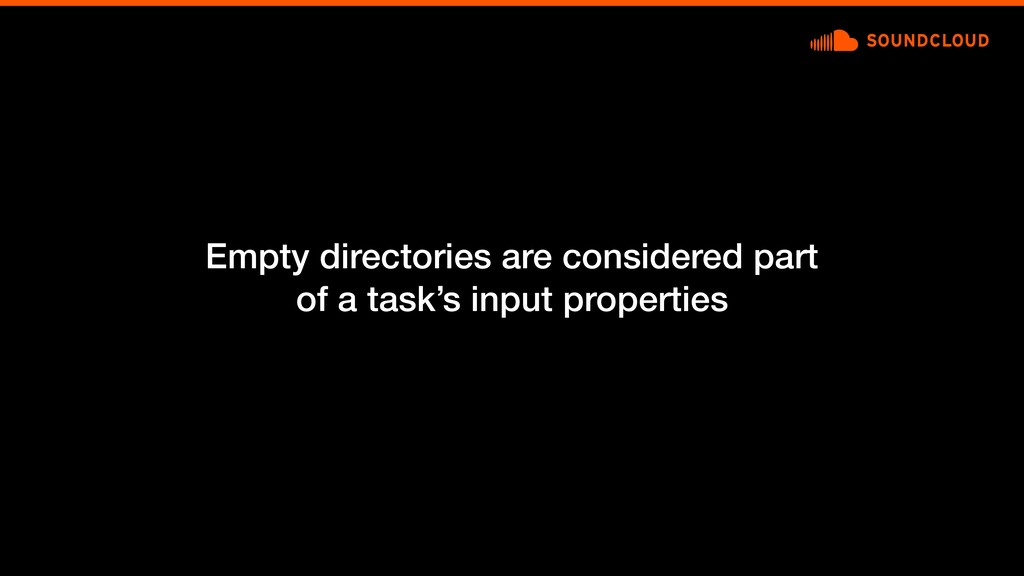 Empty directories are considered part of a task...