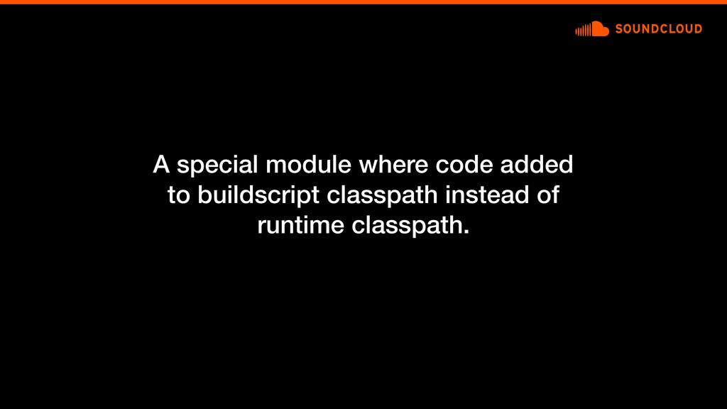 A special module where code added to buildscrip...