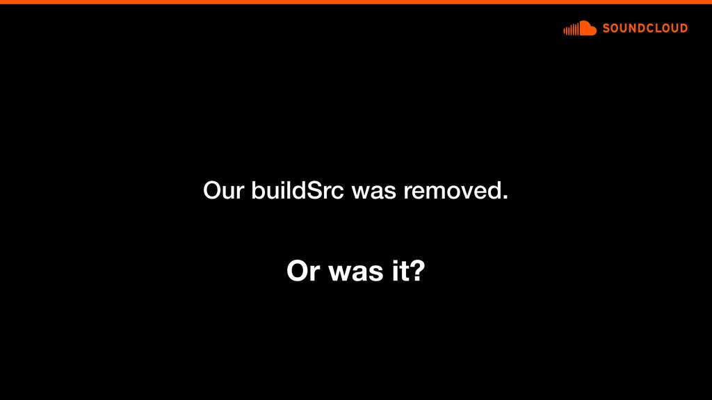 Our buildSrc was removed. Or was it?