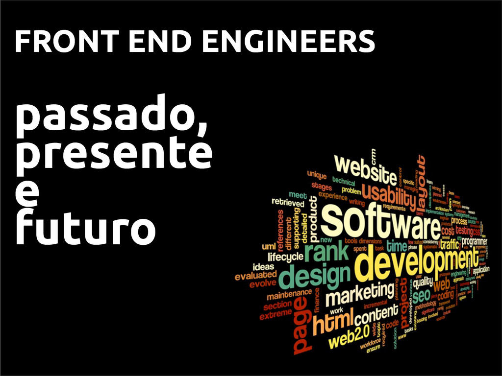 FRONT END ENGINEERS passado, presente e futuro