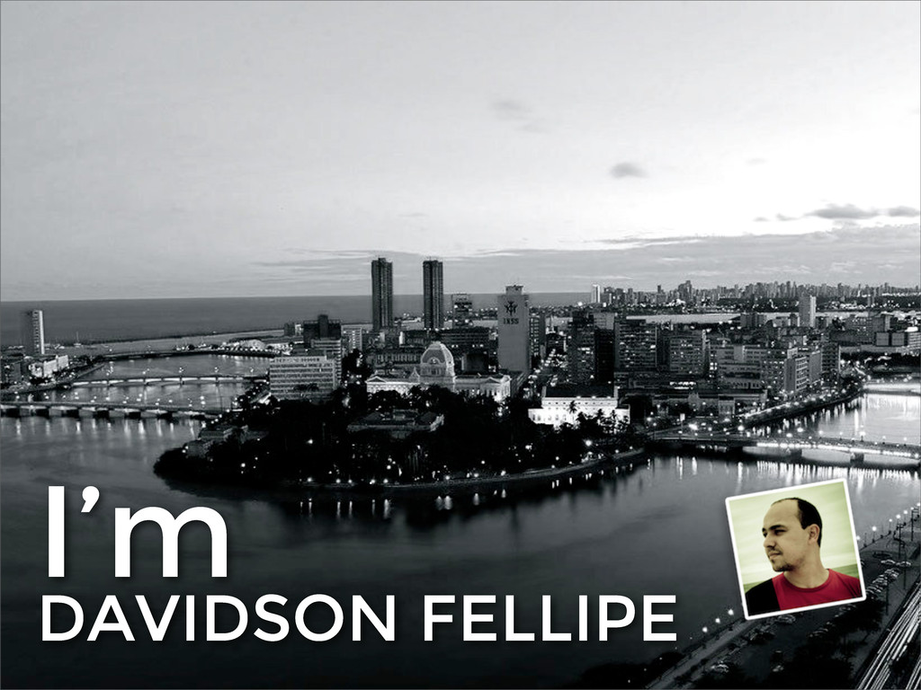 I'm DAVIDSON FELLIPE