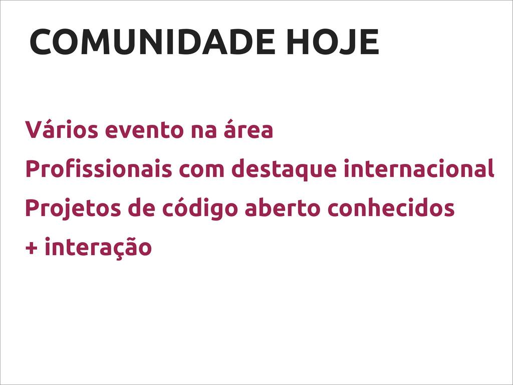 COMUNIDADE HOJE Vários evento na área + interaç...