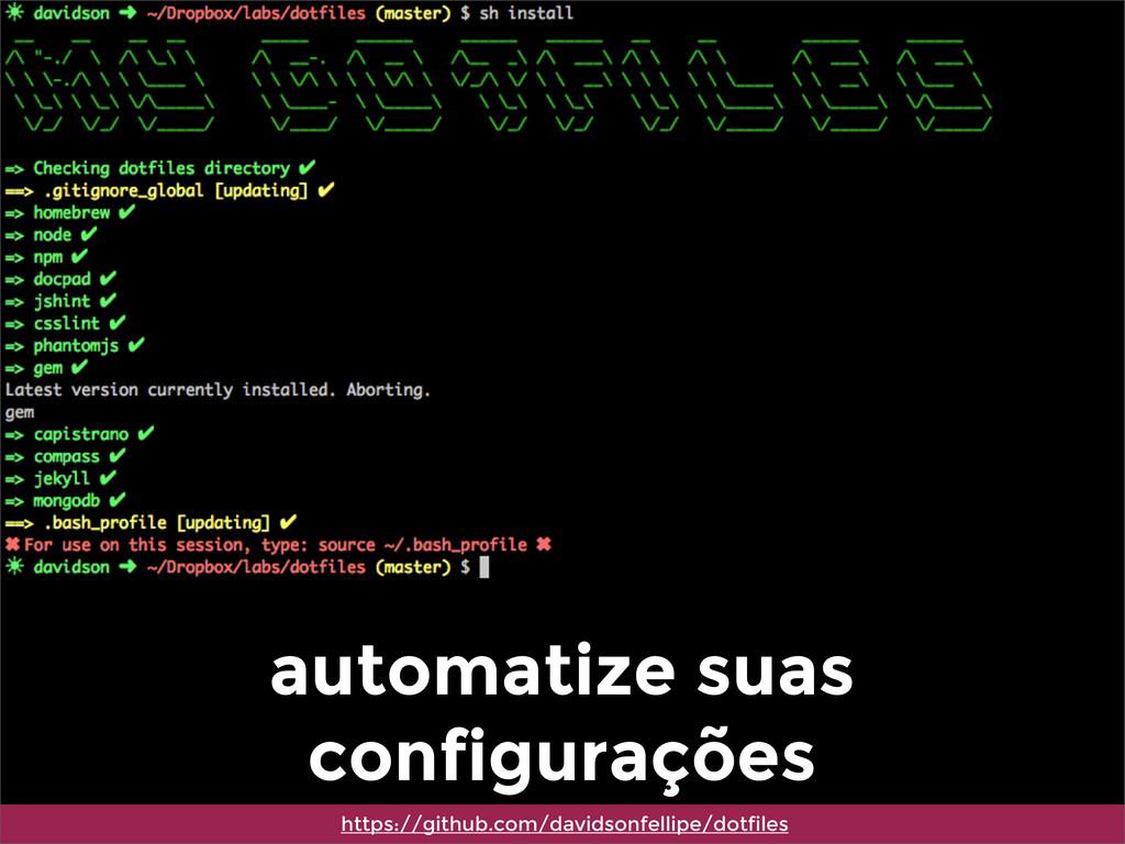automatize suas configurações https://github.co...