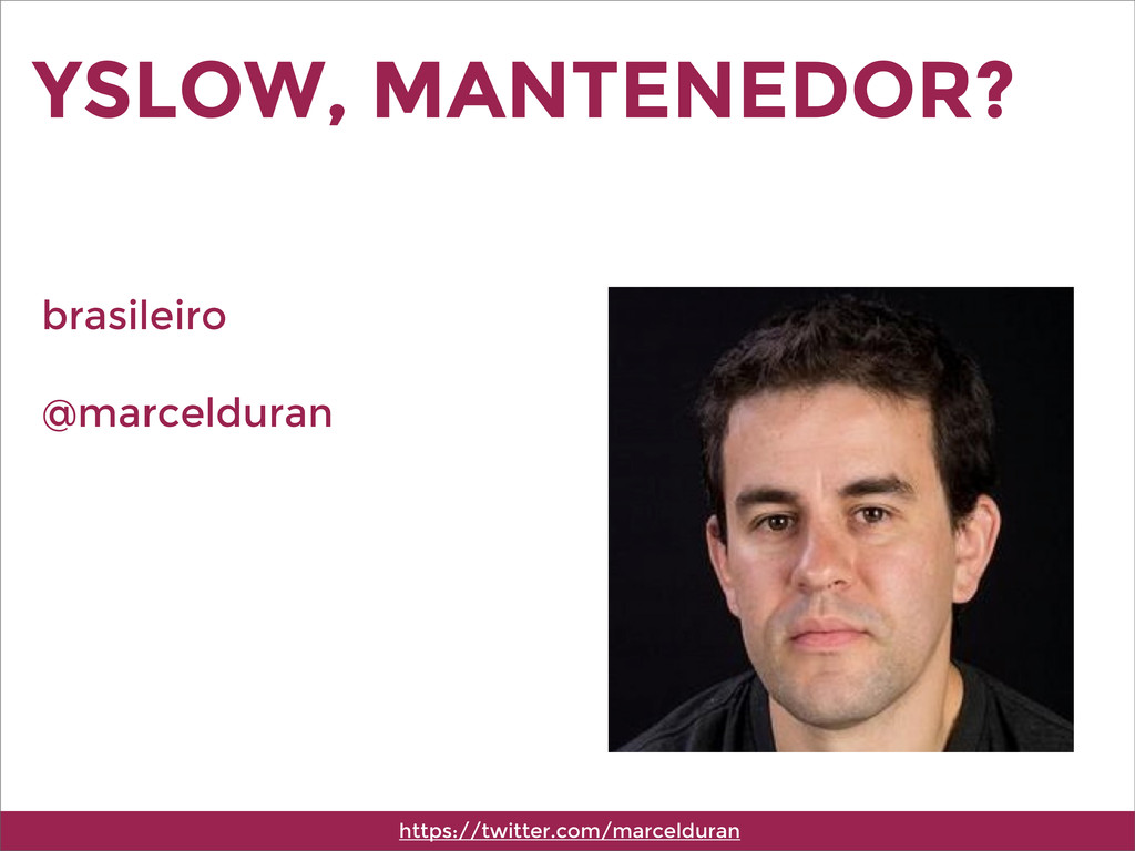 YSLOW, MANTENEDOR? https://twitter.com/marceldu...