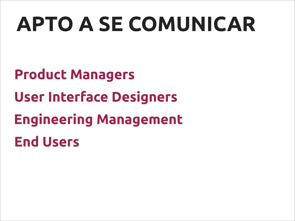 APTO A SE COMUNICAR Product Managers End Users ...