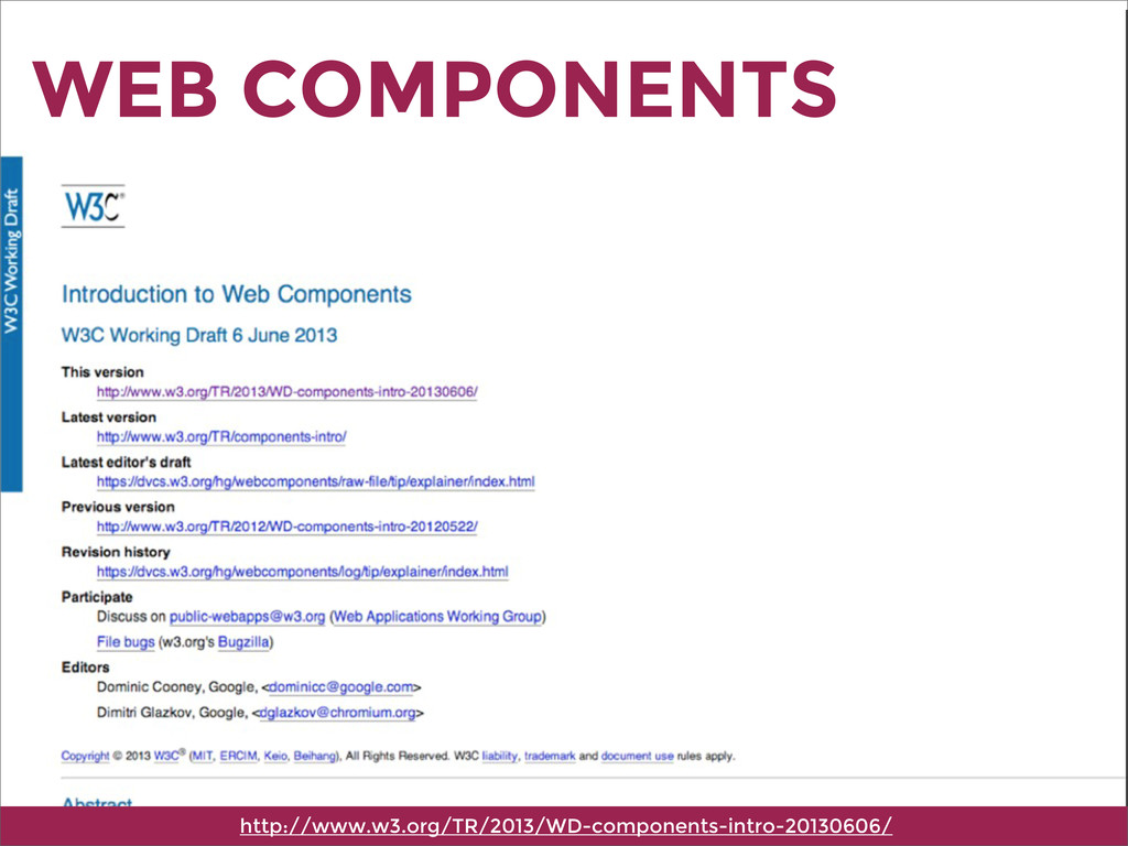 WEB COMPONENTS http://www.w3.org/TR/2013/WD-com...