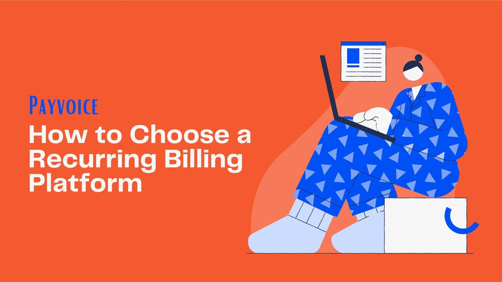 How to Choose a Recurring Billing Platform Payv...