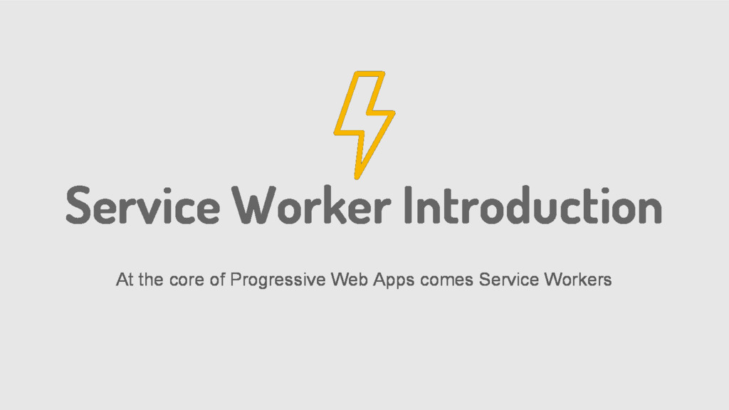 Service Worker Introduction At the core of Prog...