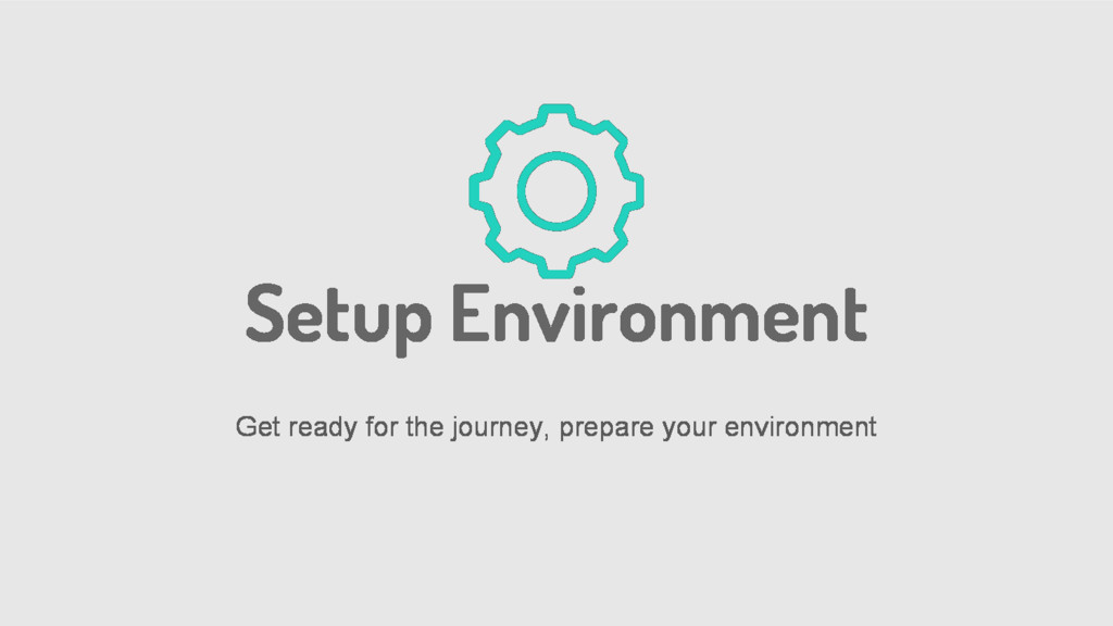Setup Environment Get ready for the journey, pr...