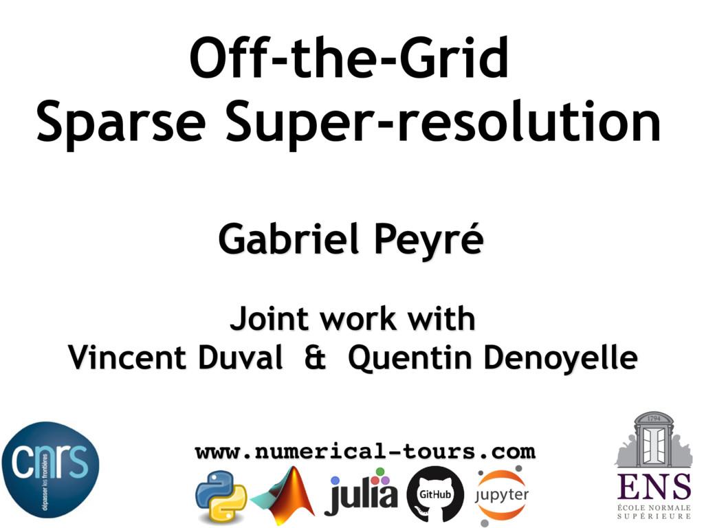 Gabriel Peyré Off-the-Grid Sparse Super-resolut...